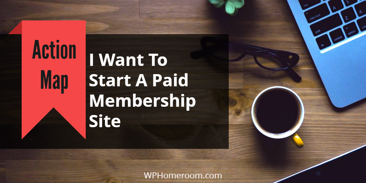 Map: Start A Membership Site