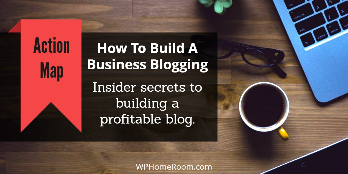 MAP: How To Build A Business Blogging