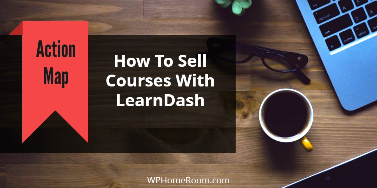 Map: How To Sell Courses with LearnDash